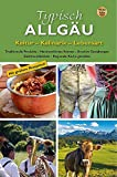 Typisch Allgäu: Traditionelle Produkte – Handwerkliches Können – Kreative Gestaltungen Gastfreundlichkeit – Regionale Küche genießen