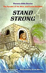 Stand Strong: The Parable of the Wise and Foolish Builders (Phonetic Bible Stories)