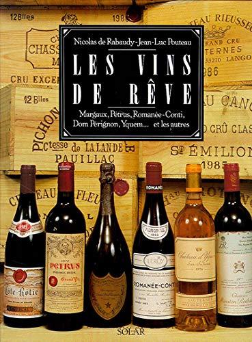 Les vins de rêve Margaux, Pétrus, Romanée-Conti, Dom Pérignon, Yquem et les autres