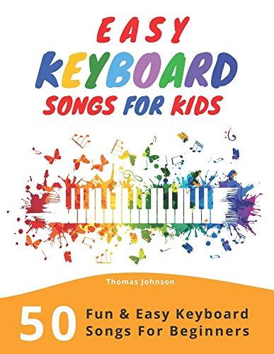 Easy Keyboard Songs For Kids: 50 Fun & Easy Keyboard Songs For Beginners