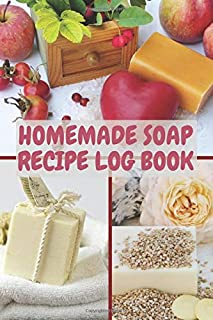 Homemade soap recipe log book: Organic soap journal notebook|Natural soapmaking book|skin milk|hot process soap making boo...