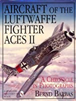 Aircraft of the Luftwaffe Fighter Aces/Book 2: A Chronicle in Photographs (Schiffer Military/Aviation History)