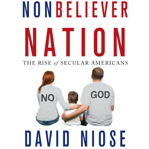 Nonbeliever Nation: The Rise of Secular Americans audiobook cover art