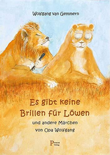 Es gibt keine Brillen für Löwen: und andere Märchen von Opa Wolfgang
