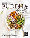 Delightful Buddha Bowl Recipes: A Complete Cookbook of...