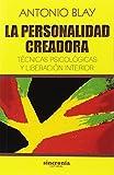 LA PERSONALIDAD CREADORA: Técnicas psicológicas y liberación interior (Antonio Blay)