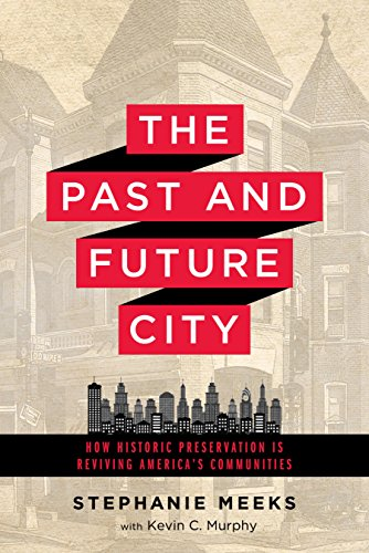 Compare Textbook Prices for The Past and Future City: How Historic Preservation is Reviving America's Communities Illustrated Edition ISBN 9781610917094 by Meeks, Ms. Stephanie,Murphy, Mr. Kevin C.