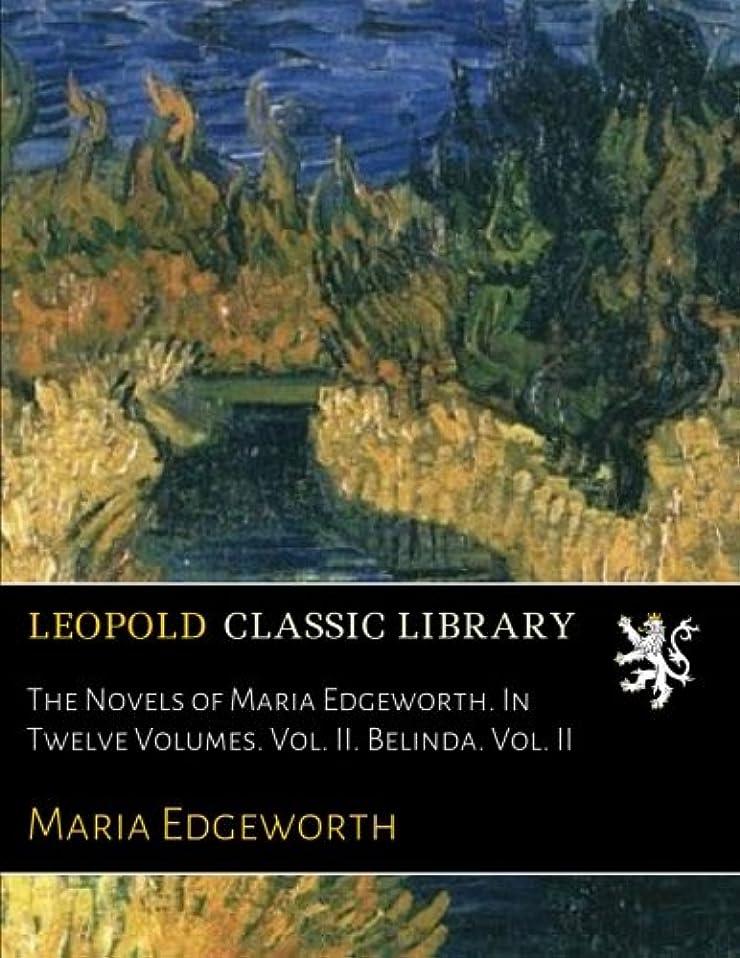 八抗生物質一般的に言えばThe Novels of Maria Edgeworth. In Twelve Volumes. Vol. II. Belinda. Vol. II