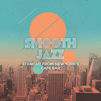 Smooth Jazz Straight from New York's Cafe Bar: Oldschool Styled Instrumental Jazz 2019 Music for Jazz Club, Cafe, Vintage Restaurant & Cafe