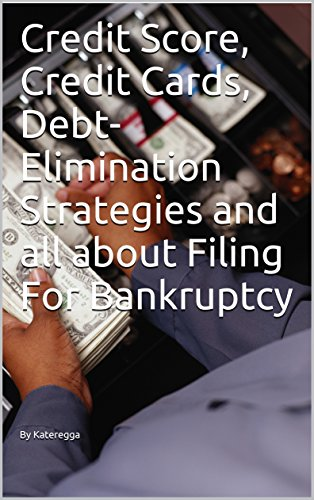 Credit Score, Credit Cards, Debt-Elimination Strategies and all about Filing For Bankruptcy