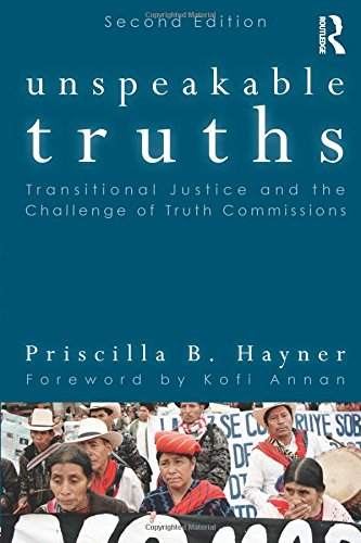 Unspeakable Truths: Transitional Justice and the Challenge of Truth Commissions