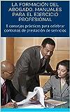 LA FORMACIÓN DEL ABOGADO. MANUALES PARA EL EJERCICIO PROFESIONAL: 8 consejos prácticos para celebrar contratos de prestación de servicios