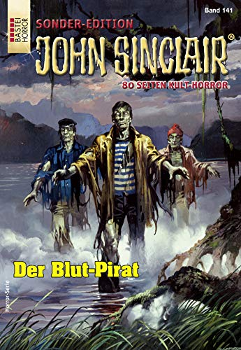 John Sinclair Sonder-Edition 141 - Horror-Serie: Der Blut-Pirat
