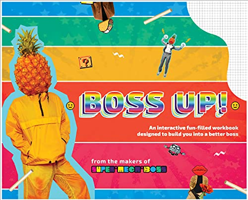 Boss Up! An Interactive Fun-Filled Workbook Designed to Build You Into a Better Boss: From the makers of SUPER*MEGA*BOSS (English Edition)