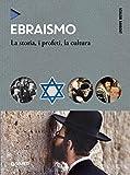 Ebraismo: La storia, i profeti, la cultura