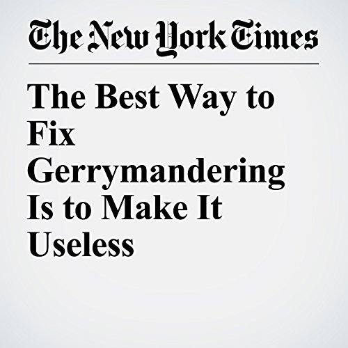 The Best Way to Fix Gerrymandering Is to Make It Useless copertina