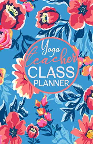 Planificador de clases para profesores de yoga: Cuaderno y diario floral de secuencia de lecciones para que los maestros planifiquen lecciones para la capacitación Para secuenciar lecciones y