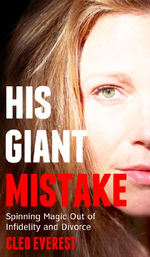 His Giant Mistake: Spinning Magic Out of Infidelity and Divorce ...