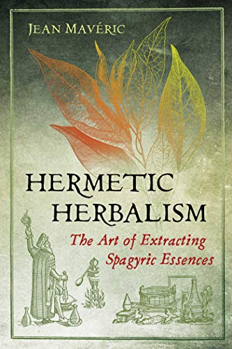 Hermetic Herbalism: The Art of Extracting Spagyric Essences (English Edition)