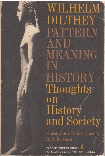 Wilhelm Dilthey Pattern and Meaning in History Thoughts on History and Society
