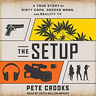 The Setup     A True Story of Dirty Cops, Soccer Moms, and Reality TV              By:                                                                                                                                 Pete Crooks,                                                                                        Joe Kenda - foreword                               Narrated by:                                                                                                                                 Keith Sellon-Wright                      Length: 9 hrs and 59 mins     Not rated yet     Overall 0.0
