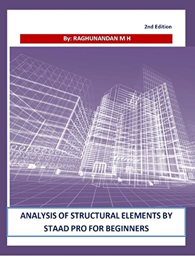 Analysis of Structural Elements by STAAD Pro for beginners [with RCC design]: 2nd Edition (English Edition)