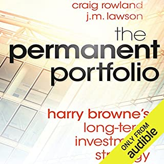 The Permanent Portfolio     Harry Browne's Long-Term Investment Strategy              By:                                                                                                                                 Craig Rowland,                                                                                        J. M. Lawson                               Narrated by:                                                                                                                                 Mark Delgado                      Length: 11 hrs and 42 mins     30 ratings     Overall 4.0