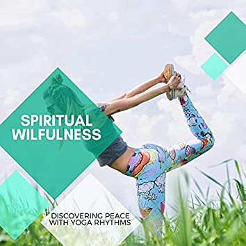 Spiritual Wilfulness - Discovering Peace With Yoga Rhythms