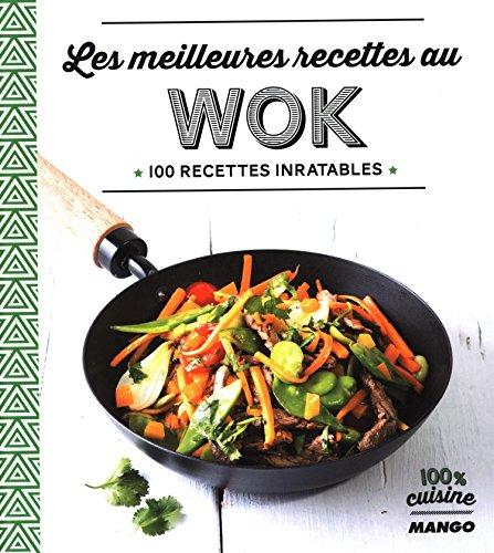 Les meilleures recettes au wok : 100 recettes inratables