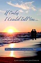 If Only I Could Tell You...: Where Past Loves and Current Intimacy Meet