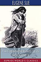 The Wandering Jew, Volume 1 (Esprios Classics)