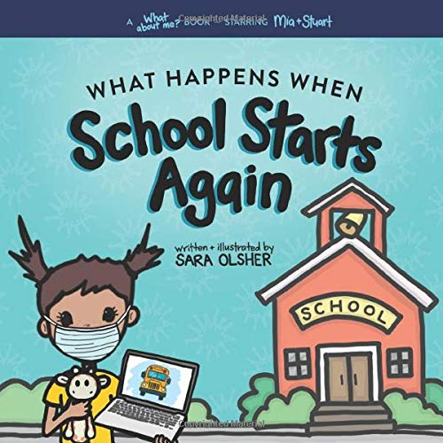 What Happens When School Starts Again: Helping Kids with Uncertainty When School is Different (What About Me? Books)