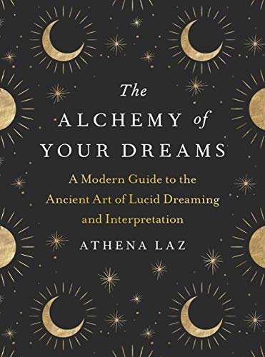 The Alchemy of Your Dreams: A Modern Guide to the Ancient Art of Lucid Dreaming and Interpretation (English Edition)