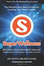 SuperWellness: Become Your Own Best Healer; The Revolutionary New Formula for Creating True Vibrant Health