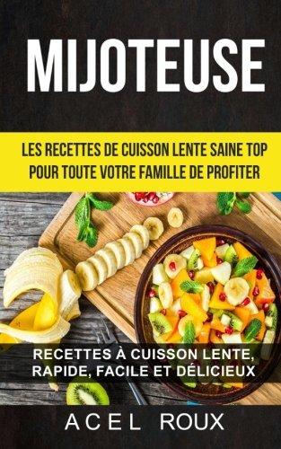 Mijoteuse: Les recettes de cuisson lente saine Top pour toute votre famille de profiter: Recettes à cuisson lente, rapide,...