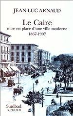 LE CAIRE. Mise en place d'une ville moderne 1967-1907, Des intérêts du prince aux sociétés privées de Jean-Luc Arnaud