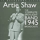 The Complete Spotlight Band 1945 Broadcasts von Artie Shaw