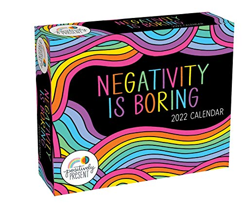 Positively Present 2022 Day-to-Day Calendar: Negativity Is Boring