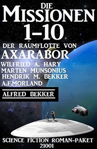 Die Missionen 1-10: Die Missionen der Raumflotte von Axarabor: Science Fiction Roman-Paket 21001