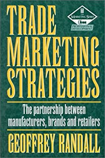 Trade Marketing Strategies, Second Edition: The partnership between manufacturers, brands and retailers (The Marketing Series)
