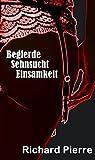 Begierde Sehnsucht Einsamkeit (German Edition)