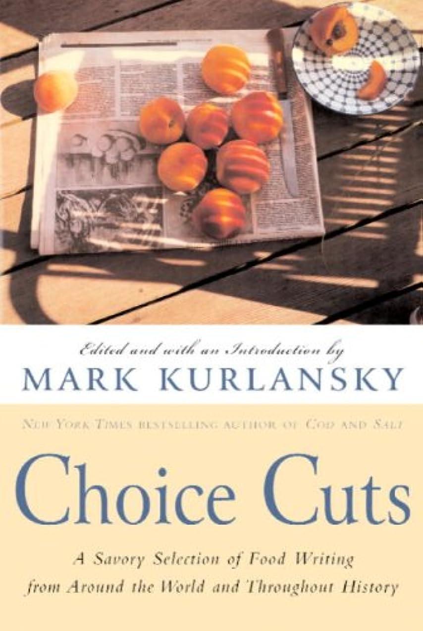 見て反発する叱るChoice Cuts: A Savory Selection of Food Writing from Around the World and Throughout History (English Edition)