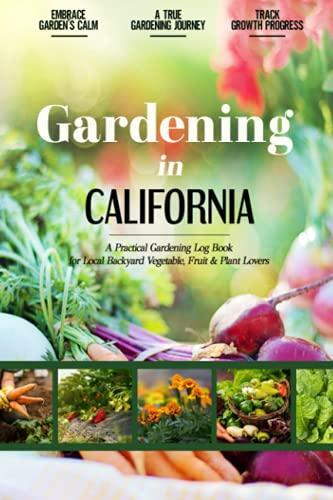 Gardening in California: Gardening Log Book for Local Backyard Gardeners | Beginner Friendly Crop Diary for Beautiful Greenery, Vegetables & Fruit | ... Gifts | Helpful Food-Growing Handbook