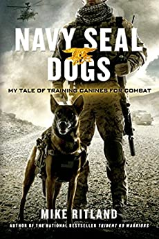 Navy SEAL Dogs: My Tale of Training Canines for Combat by [Mike Ritland, Gary Brozek, Thea Feldman]