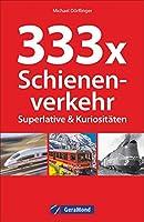 333 x Schienenverkehr. Superlative & Kuriositaeten