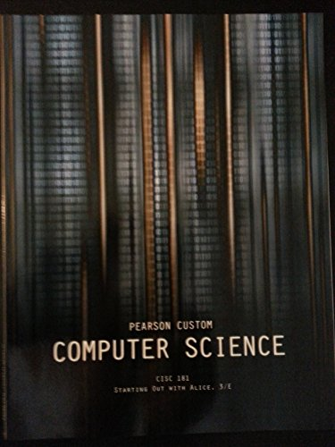 Pearson Custom COMPUTER SCIENCE - Starting Out With ALICE, 3/E