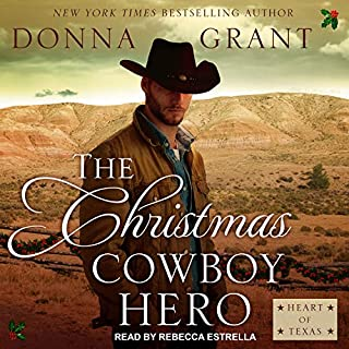 The Christmas Cowboy Hero     Heart of Texas              By:                                                                                                                                 Donna Grant                               Narrated by:                                                                                                                                 Rebecca Estrella                      Length: 8 hrs and 11 mins     38 ratings     Overall 4.3