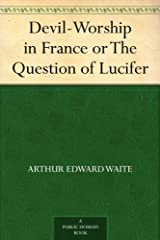 Devil-Worship in France or The Question of Lucifer Kindle Edition
