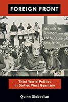 Foreign Front: Third World Politics in Sixties West Germany (Radical Perspectives: A Radical History Review)
