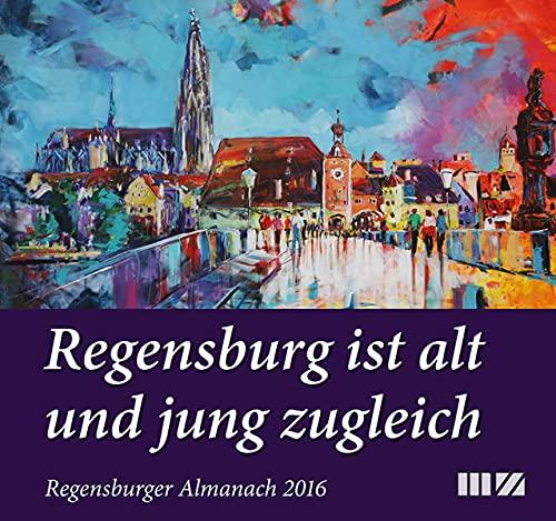 Regensburger Almanach / Regensburger Almanach 2016: Regensburg ist alt und jung zugleich